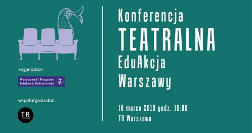 Konferencja Teatralna EduAkcja Warszawy