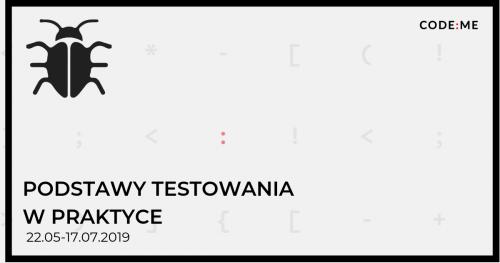 CODE:ME || Podstawy testowania w praktyce - Poznań  (kwiecień-czerwiec 2019)