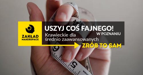 USZYJ COŚ FAJNEGO w Poznaniu! / ZRÓB TO SAM / krawieckie dla średnio zaawansowanych