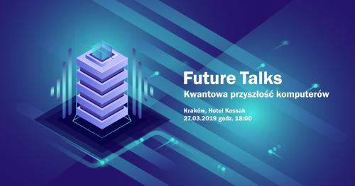 Future Talks. Kwantowa przyszłość komputerów.