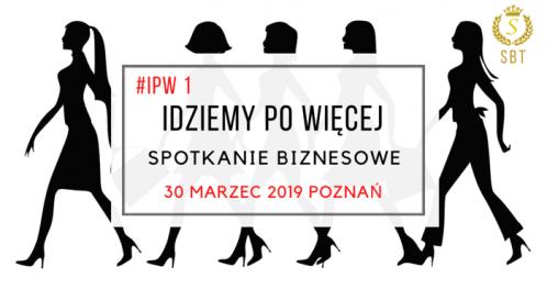 IDZIEMY PO WIĘCEJ - Spotkanie Biznesowe IPW 1,  POZNAŃ