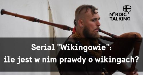 """NORDIC TALKING - Ile o wikingach dowiemy się z serialu """"Wikingowie""""?"""