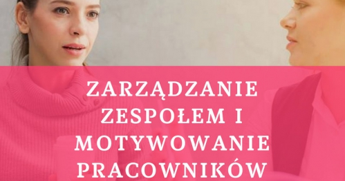 Zarządzanie zespołem i motywowanie pracowników 12.05.2019 Warszawa 400 PLN