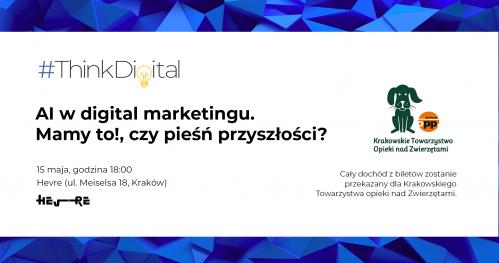 #ThinkDigital     AI w digital marketingu. Mamy to!, czy pieśń przyszłości?