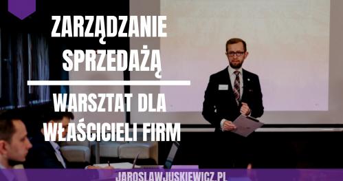 Zarządzanie Sprzedażą  [FUNDAMENT] -  Jarosław Juśkiewicz - Określ fundamenty i zaudytuj swój system sprzedaży! Warsztat doradczy dla Właścicieli firm.