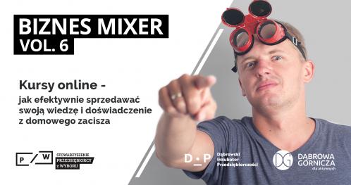 Biznes Mixer vol. 6 Kursy online - jak efektywnie sprzedawać swoją wiedzę i doświadczenie z domowego zacisza