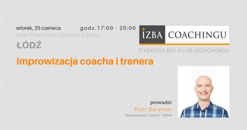 Improwizacja coacha i trenera - Dyskusyjny Klub Coachingu / Łódź
