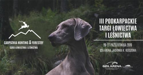"""III edycja Targów Łowiectwa i Leśnictwa """"Carpathia Hunting & Forestry"""" 26-27.10.2019"""