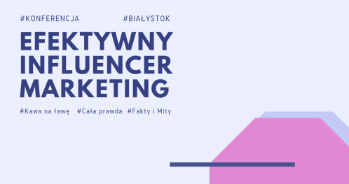 Konferencja Efektywny Influencer Marketing #Białystok