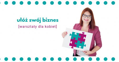 Ułóż Swój Biznes - warsztaty biznesowe dla kobiet