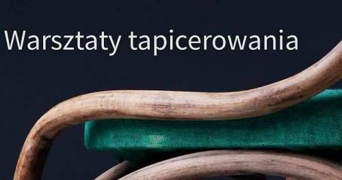 Warsztaty Tapicerstwa i Renowacji KRAKÓW 29 - 30 VI