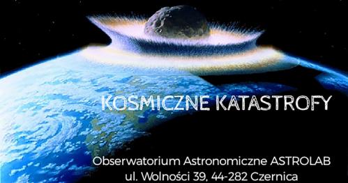 ASTROHUNTERS - Rodzinne spotkania z astronomią - Kosmiczne katastrofy - 28.06.2019 godzina 19:00