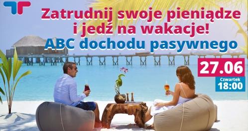 Zatrudnij swoje pieniądze i jedź na wakacje! ABC dochodu pasywnego