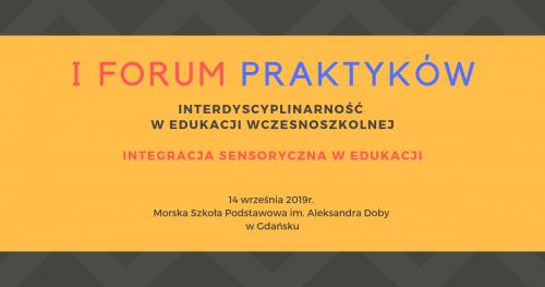 I FORUM PRAKTYKÓW Interdyscyplinarność w edukacji wczesnoszkolnej Integracja sensoryczna w edukacji