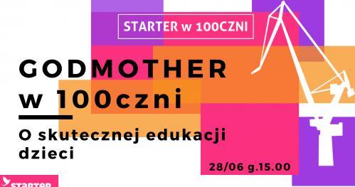 Godmother w 100czni, czyli o skutecznej edukacji dzieci!