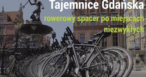 Tajemnice Gdańska - rowerowy spacer po miejscach niezwykłych.