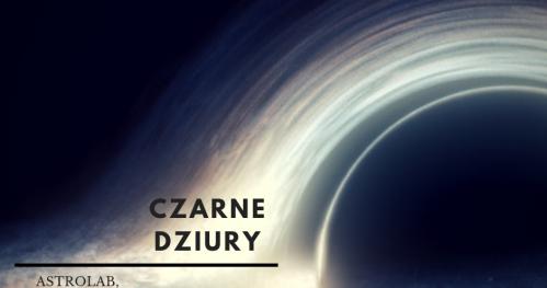 ASTROHUNTERS - Rodzinne spotkania z astronomią 23.07.2019 r. CZARNE DZIURY godzina 19:00