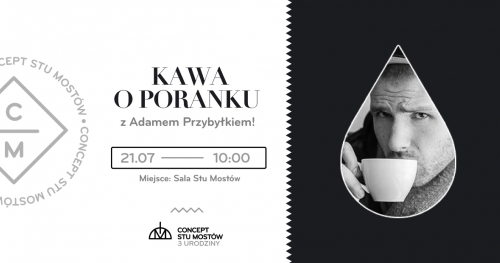 3. Urodziny Conceptu Stu Mostów   Kawa o poranku z Adamem Przybyłkiem!