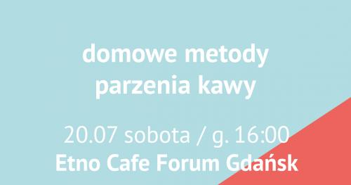 #warsztatykawowe w Etno Cafe Forum Gdańsk: domowe metody parzenia kawy