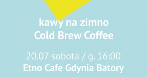 #warsztatykawowe w Etno Cafe Batory: kawy na zimno i Cold Brew Coffee