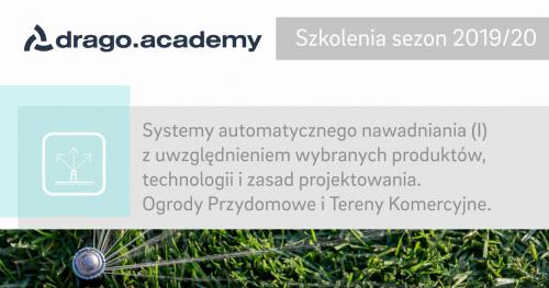 Systemy automatycznego nawadniania (I) z uwzględnieniem wybranych produktów, technologii i zasad projektowania. Ogrody Przydomowe i Tereny Komercyjne z Drago 23.01.2020