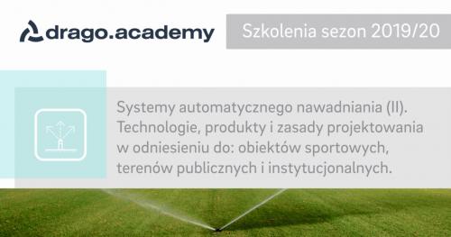 Systemy automatycznego nawadniania (II). Technologie, produkty i zasady projektowania w odniesieniu do: obiektów sportowych, terenów publicznych i instytucjonalnych z Drago 06.02.2020