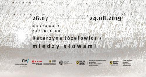 Wystawa Katarzyna Józefowicz/ między słowami w Galerii Miejskiej we Wrocławiu.
