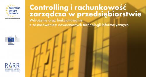 """""""Controlling i rachunkowość zarządcza w przedsiębiorstwie - wdrożenie oraz funkcjonowanie z zastosowaniem nowoczesnych technologii informatycznych"""" - w ramach projektu Enterprise Europe Network"""