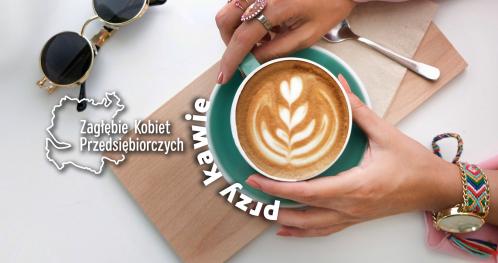 Zagłębie Kobiet Przedsiębiorczych przy kawie #3
