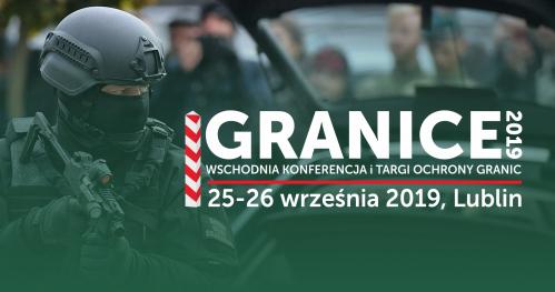 GRANICE 2019 - Wschodnia Konferencja i Targi Ochrony Granic // The Eastern Conference and Border Protection Fair