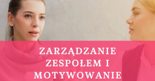 ZARZĄDZANIE ZESPOŁEM I MOTYWOWANIE PRACOWNIKÓW 09.11.2019 400 PLN Warszawa, ul. Wspólna 56