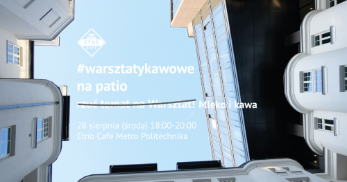 #warsztatykawowe na Patio Etno Cafe Metro Politechnika: mleko i kawa