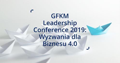 GFKM Leadership Conference 2019: Wyzwania dla Biznesu 4.0
