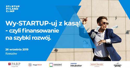 Startup Poland Camp Rzeszów #3- Wy -STARTUP -uj z kasą!- czyli skąd pozyskać finansowanie na szybki rozwój.