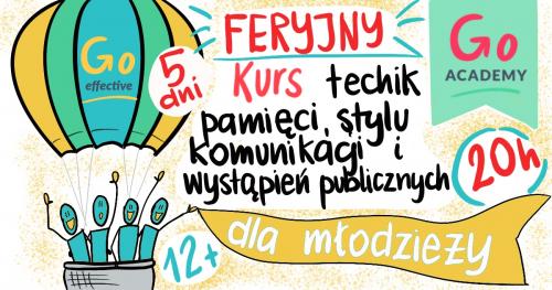 Go Academy dla młodzieży - kurs FERYJNY mnemotechnik, komunikacji i wystąpień publicznych - 5 dni Go Effective