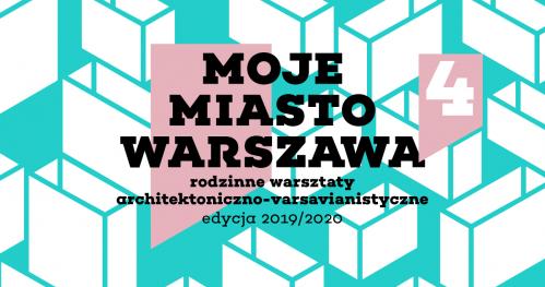 Moje Miasto Warszawa - rodzinne warsztaty architektoniczne | Warsztat 1.