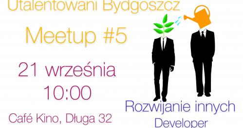 Utalentowani Bydgoszcz Meetup #5 Rozwijanie innych