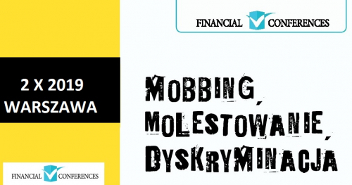 MOBBING, MOLESTOWANIE, DYSKRYMINACJA - najlepsza praktyka przeciwdziałania, interpretacja i zmiany przepisów w Instytucjach Finansowych