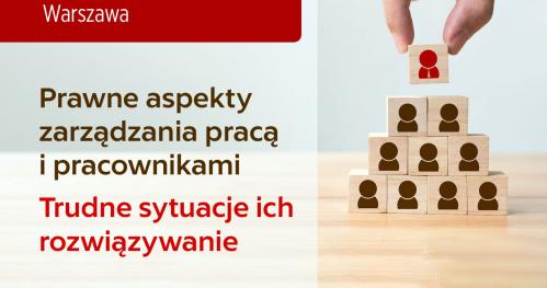 Prawne aspekty zarządzania pracą i pracownikami w Instytucjach Finansowych - 2 X 2019r. -WARSZAWA