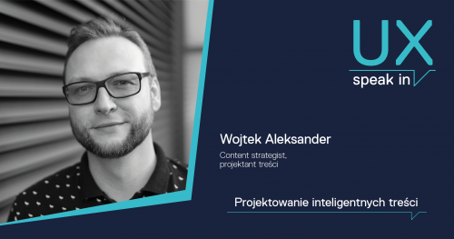 SPEAK IN_UX Projektowanie inteligentnych treści / Wojtek Aleksander
