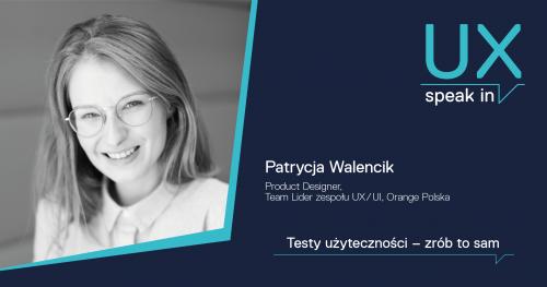 SPEAK IN_UX Testy użyteczności - zrób to sam / Patrycja Walencik
