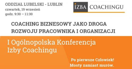 Coaching biznesowy jako droga rozwoju pracownika i organizacji. Rozmowa z praktykiem w ramach I Ogólnopolskiej Konferencji Izby Coachingu / Lublin