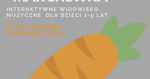 """""""Marchewka"""" - Interaktywne widowisko muzyczne dla dzieci"""