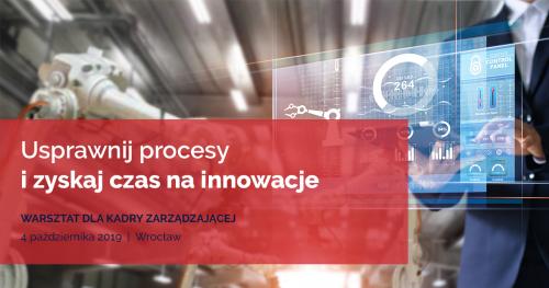 Usprawnij procesy i zyskaj czas na innowacje - warsztat dla kadry zarządzającej