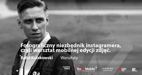 Fotograficzny niezbędnik instagramera. Rafał Kułakowski. [WARSZTATY] Yes, I'm Mobile Festival 2019
