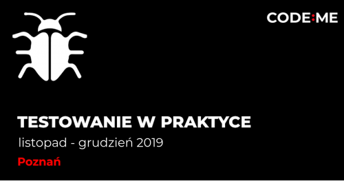 CODE:ME || Podstawy testowania w praktyce (listopad-grudzień 2019) || Poznań