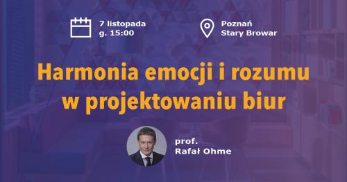 """""""Harmonia emocji i rozumu w projektowaniu biur"""" - Prelekcja prof. Rafała Ohme"""
