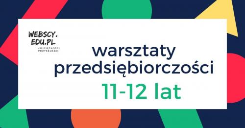 (11 - 12 LAT) Warsztaty Przedsiębiorczości