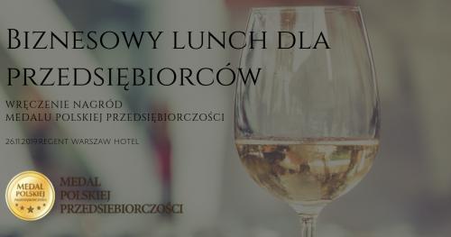 Biznesowy lunch dla przedsiębiorców - wręczenie nagród Medalu Polskiej Przedsiębiorczości