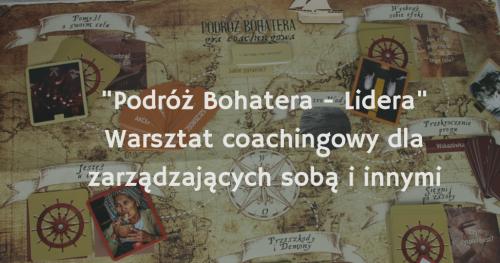 """""""Podróż Bohatera - Lidera"""" warsztat coachingowy dla zarządzających sobą i innymi"""